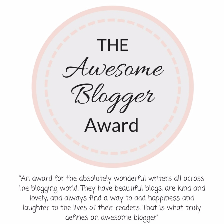 """An award for the absolutely wonderful writers all across the blogging world. They have beautiful blogs, are kind and lovely, and always find a way to add happiness and laughter to the lives of their readers. That is what truly defines an awesome blogger"""